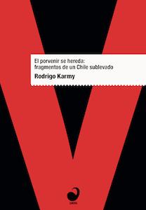 Portada El porvenir se hereda: fragmentos de un Chile sublevado