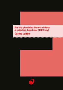 Portada Por una pluralidad literaria chilena: el colectivo Juan Emar (1923-hoy)